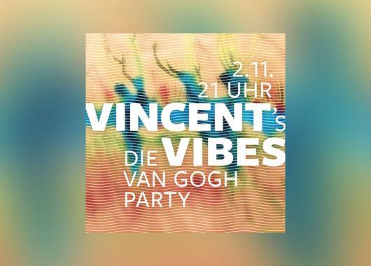 VINCENT'S VIBES – Die Party zur Van Gogh Ausstellung am 02. November 2019